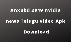Xnxubd 2019 nvidia news Telugu video Apk Download For Android